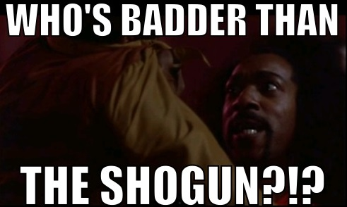 Who's Badder Than The Shogun - Shonuff Meme