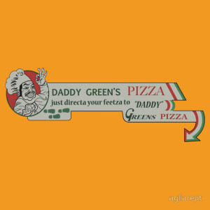 Just direct-a yo feet-za, to Daddy Green's pizza T-Shirt