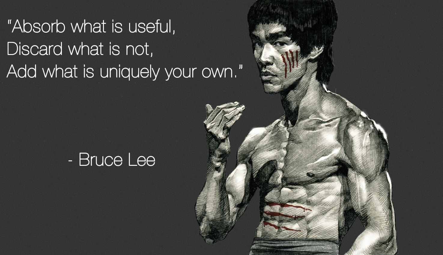 ... useful, discard what is not, add what is uniquely your own - Bruce Lee
