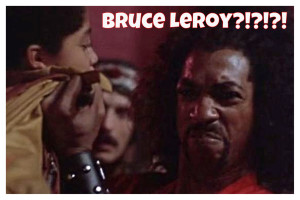 Bruce Leroy??!? - Sho'nuff The Last Dragon