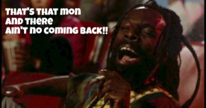 There aint no coming back - Rasta smoking blunt -The Last Dragon