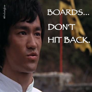 Boards Don't Hit Back - Bruce Lee Quote