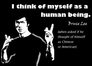 I think of myself as a Human Being - Bruce Lee Quote