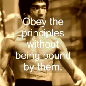 Obey The Principales Without Being Bound By Them - Bruce Lee Quote