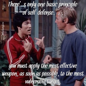 Theres only one basic principle of self defense - Bruce Lee