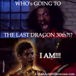 Who's Going to The Last Dragon 30th Anniversary Celebration - I AM