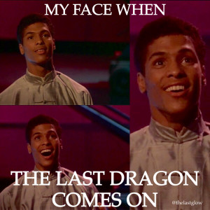 My Face When The Last Dragon Comes On