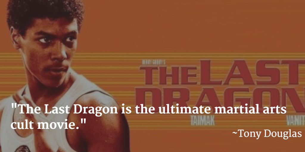 The Last Dragon is the ultimate martial arts cult movie-Tony Douglas