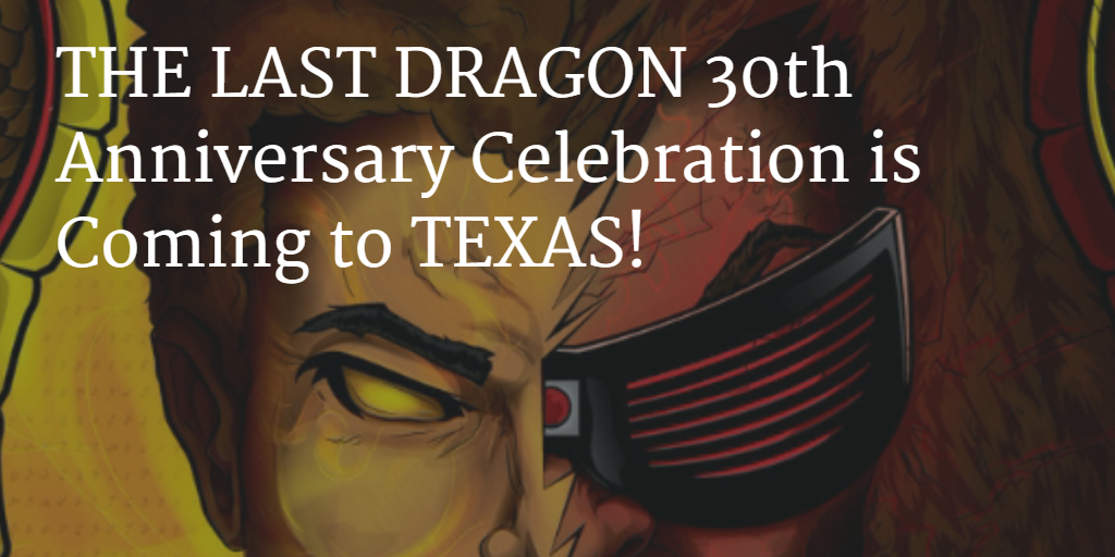 The Last Dragon 30th Anniversary is Coming to Texas-willfocus