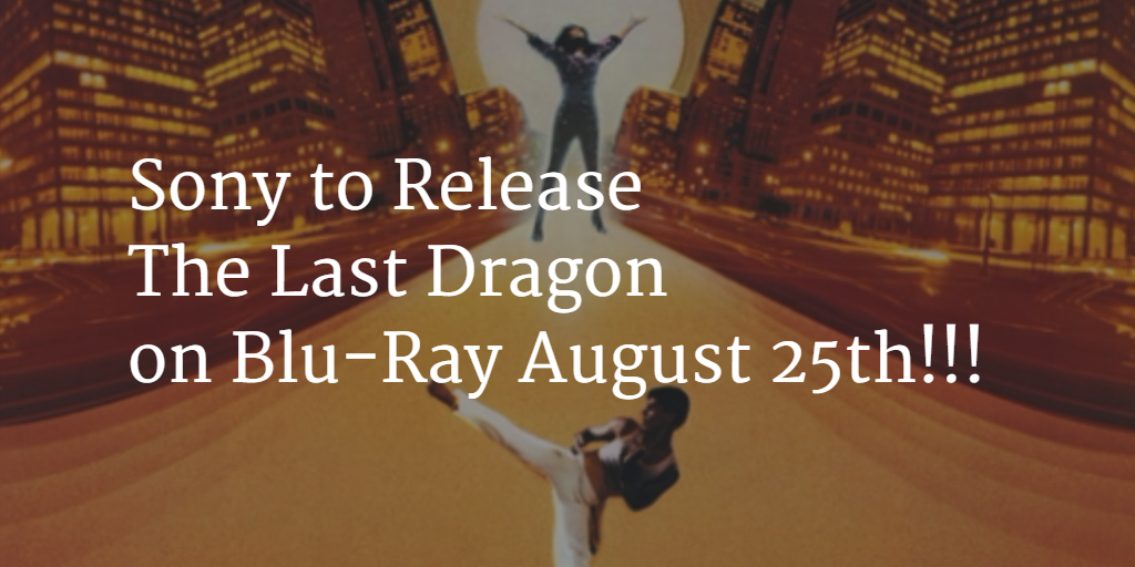 Sony to Release Berry Gordy's The Last Dragon on Blu-Ray for the First Time! Aug 25th 2015.