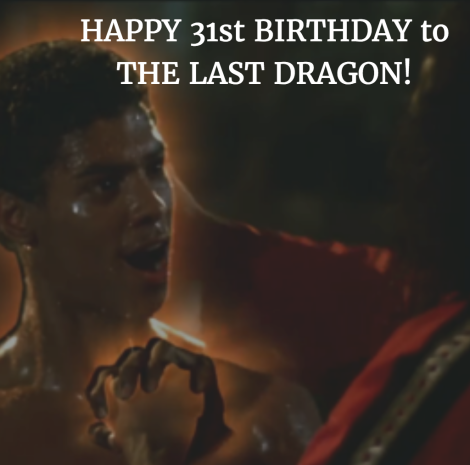 Happy 31st Birthday The Last Dragon